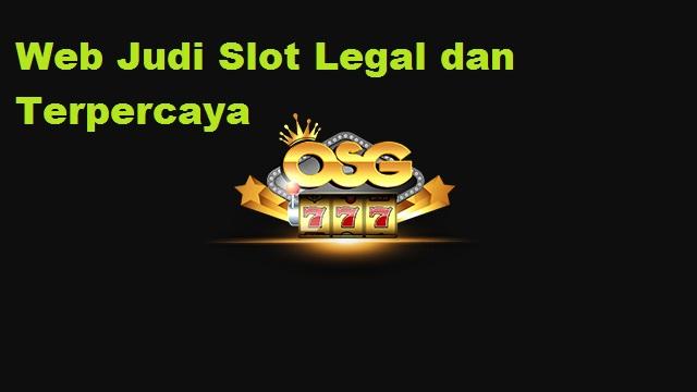 Web Judi Slot Legal dan Terpercaya