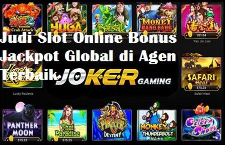 Judi Slot Online Bonus Jackpot Global di Agen Terbaik