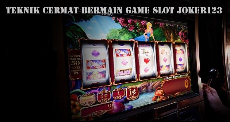 Teknik Cermat Bermain Game Slot Joker123