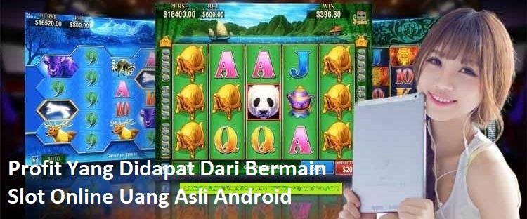 Profit Yang Didapat Dari Bermain Slot Online Uang Asli Android