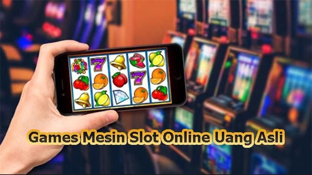 Games Mesin Slot Online Uang Asli